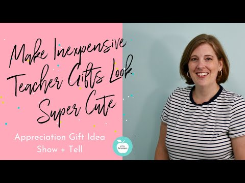 How to Dress Up Inexpensive Teacher Appreciation Gifts