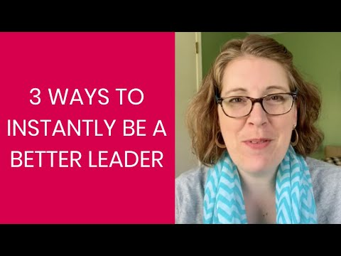 3 Ways to Instantly Become a Better Leader
