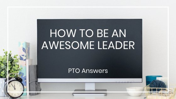 How to be an awesome PTO PTA Leader