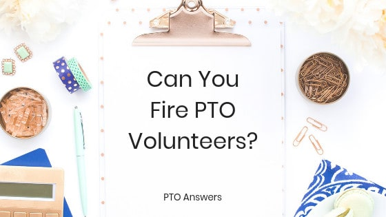 Can you fire PTO volunteers from PTO Answers