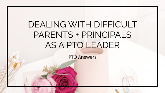 dealing with difficult parents and principals as a pro leader