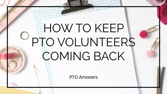 how to keep PTO volunteers coming back to help and be active