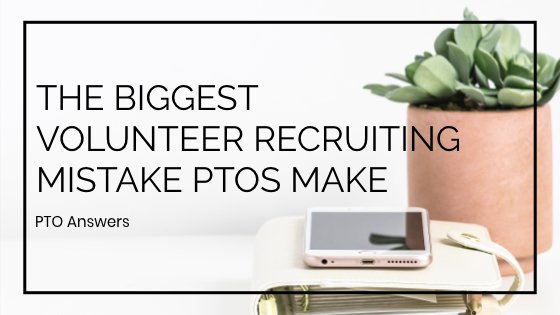 the biggest volunteer recruiting mistake PTOs make