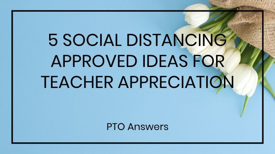 5 Social Distancing Approved Teacher Appreciation Ideas